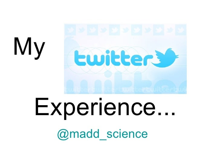 My Experience...     @madd_science