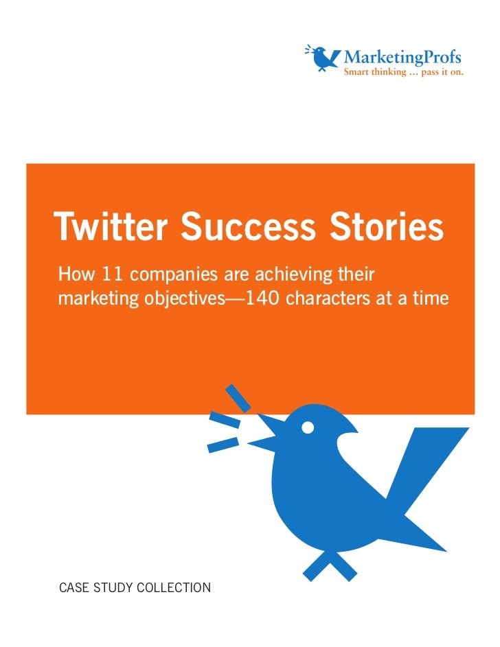 Twitter Success StoriesHow 11 companies are achieving theirmarketing objectives—140 characters at a timeCASE STUDY COLLECT...