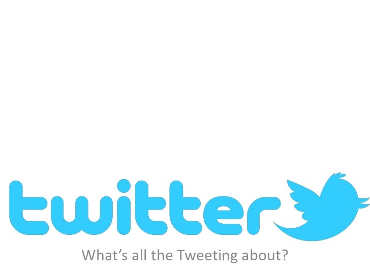 What's all the Tweeting About?