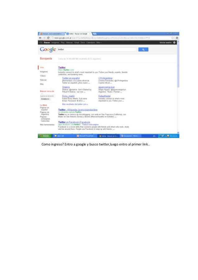 Como ingreso? Entro a google y busco twitter,luego entro al primer link..