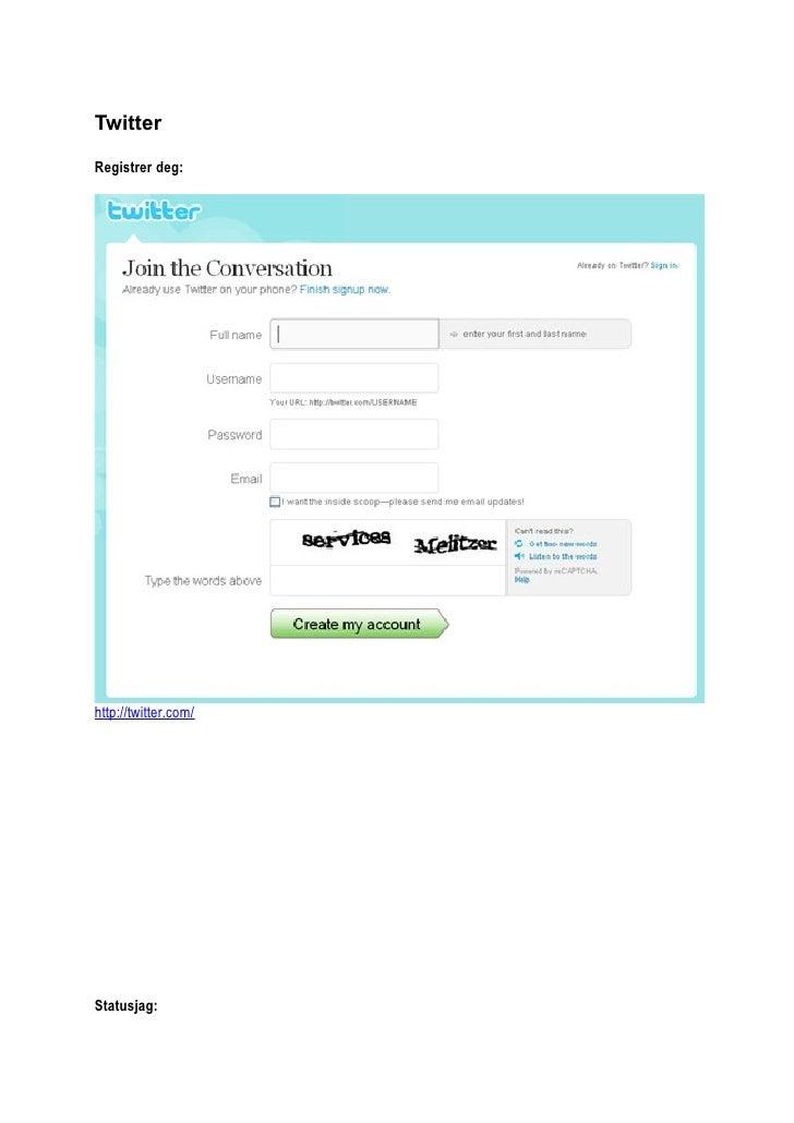 Twitter Registrer deg:     http://twitter.com/     Statusjag: