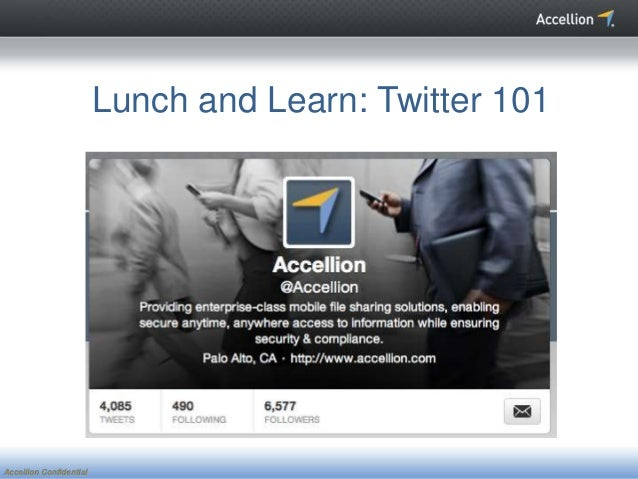Lunch and Learn: Twitter 101Accellion Confidential