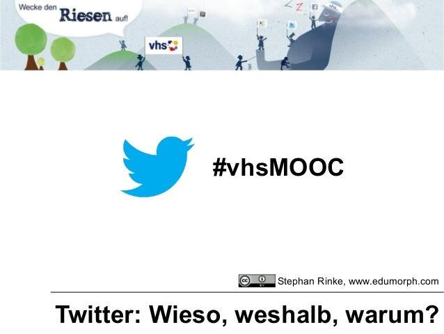 #vhsMOOC Twitter: Wieso, weshalb, warum? Stephan Rinke, www.edumorph.com