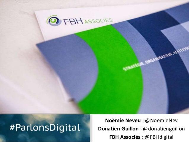 Noëmie Neveu : @NoemieNev Donatien Guillon : @donatienguillon FBH Associés : @FBHdigital