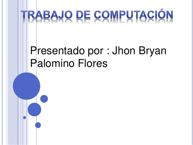 Presentado por : Jhon Bryan Palomino Flores