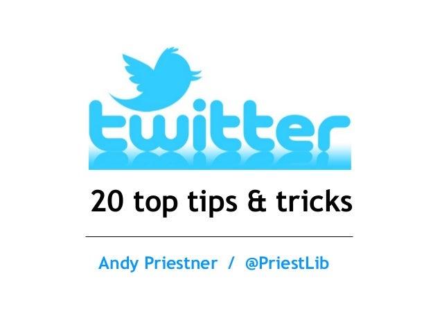 20 top tips & tricks Andy Priestner / @PriestLib