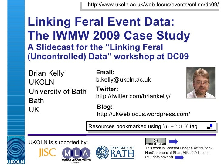 "Linking Feral Event Data:  The IWMW 2009 Case Study A Slidecast for the ""Linking Feral (Uncontrolled) Data"" workshop at DC..."