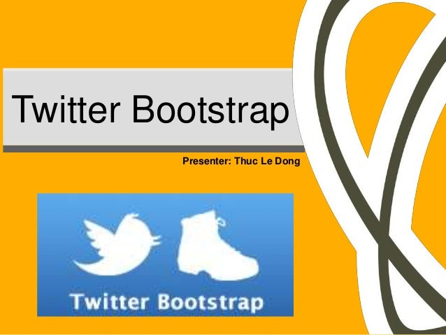 Twitter Bootstrap          Presenter: Thuc Le Dong