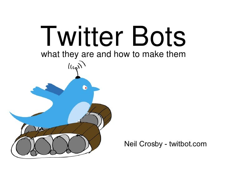Twitter Bots what they are and how to make them Neil Crosby - twitbot.com