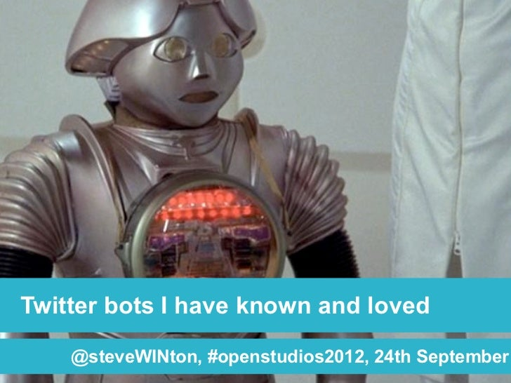Twitter bots I have known and loved    @steveWINton, #openstudios2012, 24th September