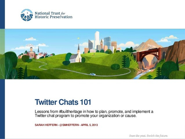 Twitter Chats 101Lessons from #builtheritage in how to plan, promote, and implement aTwitter chat program to promote your ...