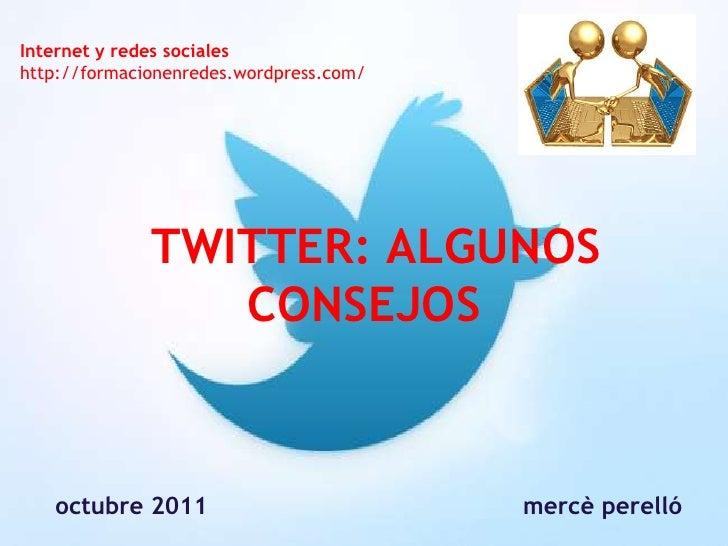 Internet y redes socialeshttp://formacionenredes.wordpress.com/              TWITTER: ALGUNOS                 CONSEJOS   o...