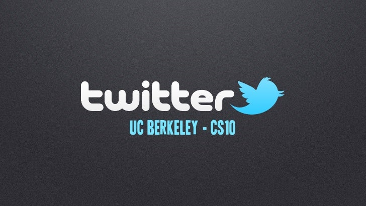 Twitter - Guest Lecture UC Berkeley CS10 Fall 2010