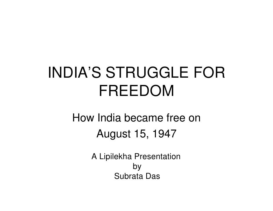 INDIA'S STRUGGLE FOR        FREEDOM   How India became free on       August 15, 1947      A Lipilekha Presentation        ...