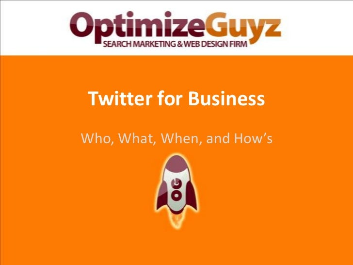 Twitter for Business<br />Who, What, When, and How's<br />