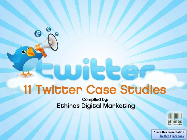11 Twitter Case Studies                                     Compiled by:                             Ethinos Digital Marke...