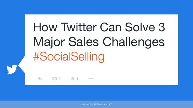 www.getsidekick.com How Twitter Can Solve 3 Major Sales Challenges #SocialSelling