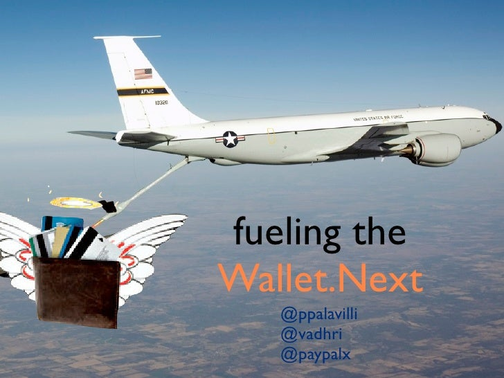 fueling the Wallet.Next    @ppalavilli    @vadhri    @paypalx