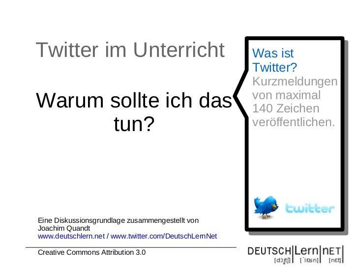 Twitter im Unterricht Warum sollte ich das tun? Was ist Twitter? Kurzmeldungen von maximal 140 Zeichen veröffentlichen. Ei...