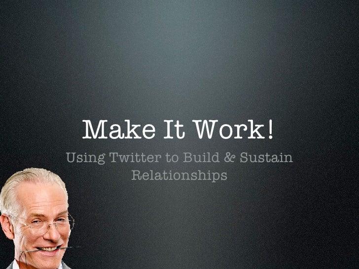 Make It Work! Building & Sustaining Relationships