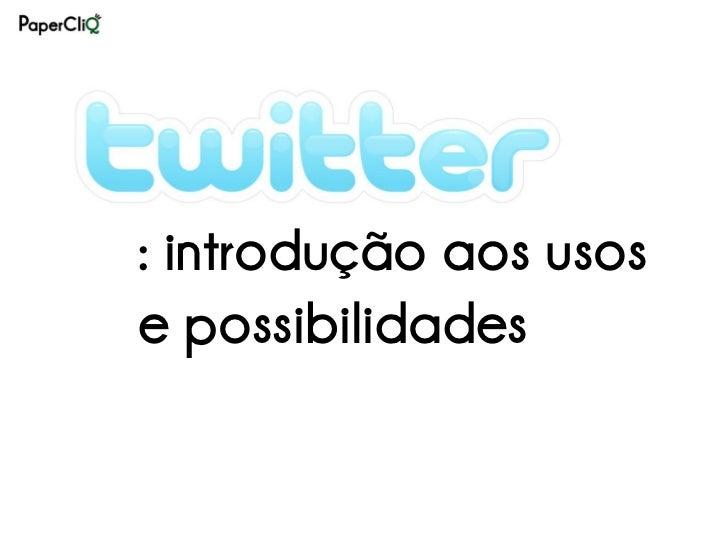 Twitter - introdução aos usos e possibilidades