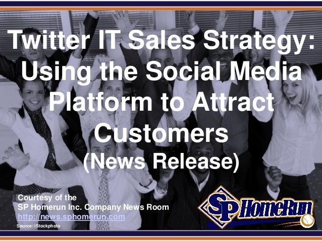 Twitter IT Sales Strategy: Using the Social Media Platform to Attract Customers (Slides)