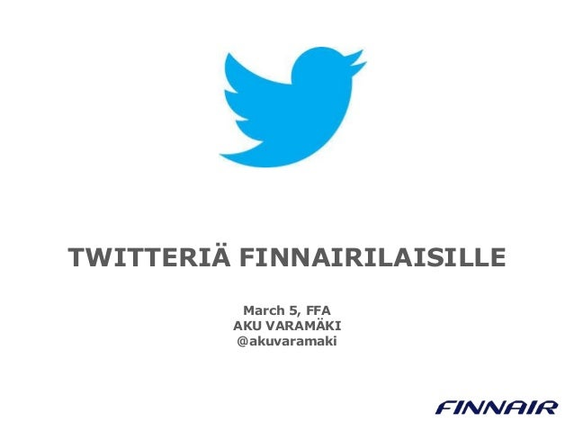 TWITTERIÄ FINNAIRILAISILLE March 5, FFA AKU VARAMÄKI @akuvaramaki