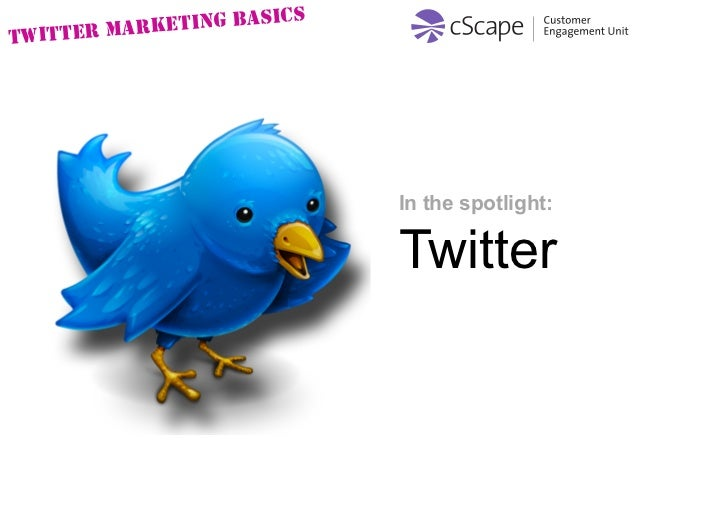 ICS TWITTER MA RKETING BAS                                  In the spotlight:                               Twitter