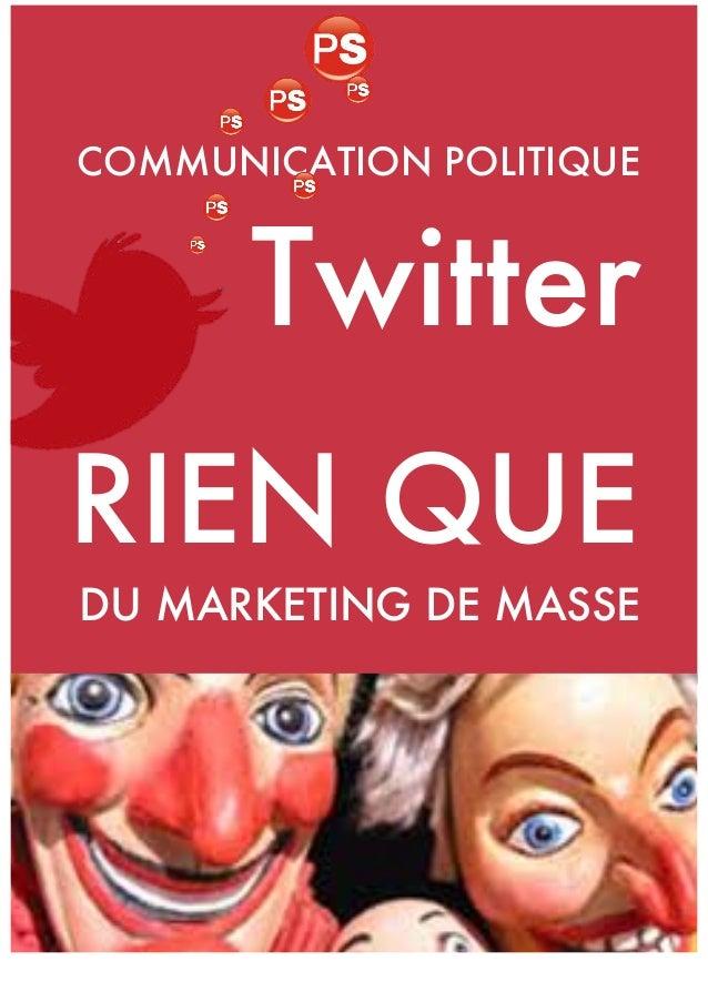 COMMUNICATION POLITIQUE  Twitter RIEN QUE DU MARKETING DE MASSE