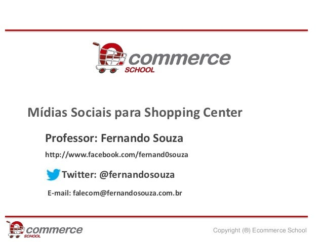 Mídias Sociais para Shopping Center  Professor: Fernando Souza  http://www.facebook.com/fernand0souza      Twitter: @ferna...