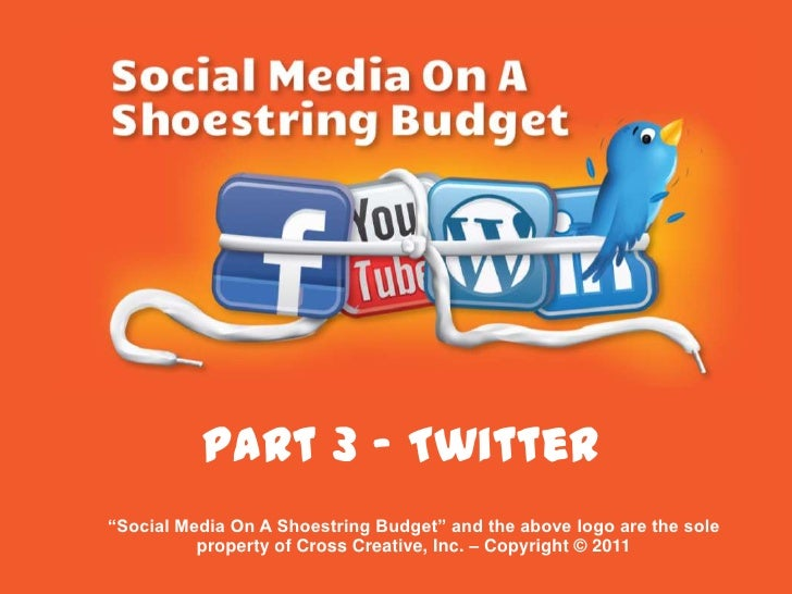 """Part 3 - Twitter<br />""""Social Media On A Shoestring Budget"""" and the above logo are the sole property of Cross Creative, In..."""