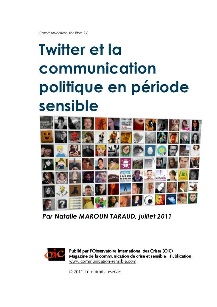 Communication sensible 2.0Twitter et lacommunicationpolitique en périodesensible Par Natalie MAROUN TARAUD, juillet 2011  ...