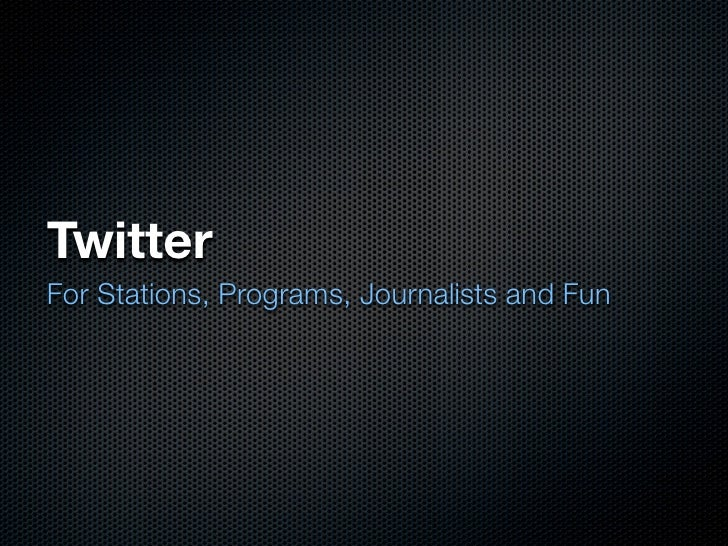 Twitter For Stations, Programs, Journalists and Fun