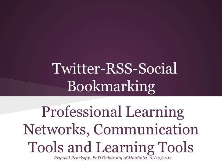 Twitter-RSS-Social    Bookmarking  Professional LearningNetworks, CommunicationTools and Learning Tools    Reynold Redekop...