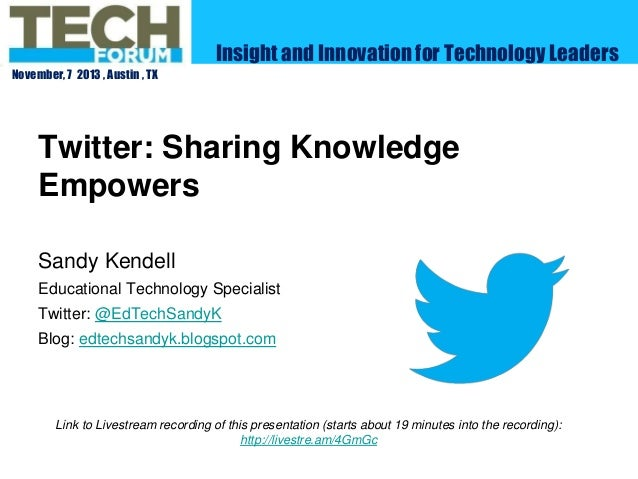 Insight and Innovation for Technology Leaders November, 7 2013 , Austin , TX  Twitter: Sharing Knowledge Empowers Sandy Ke...