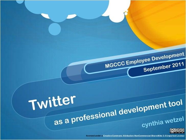 MGCCC Employee Development<br />September 2011<br />Twitter<br />as a professional development tool<br />cynthia wetzel <b...