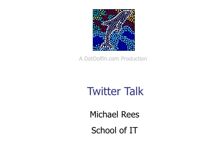Twitter Talk Michael Rees School of IT A DotDolfin.com Production