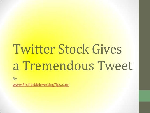 Twitter Stock Gives a Tremendous Tweet