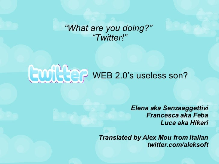 """ What are you doing?""  ""Twitter!"" <ul><ul><li>Elena aka Senzaaggettivi </li></ul></ul><ul><ul><li>Francesca aka Feba </li..."