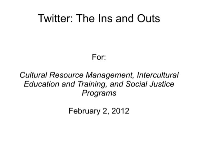Twitter:  The Ins and Outs  For:   Cultural Resource Management,  Intercultural Education and Training,  and Social Justic...