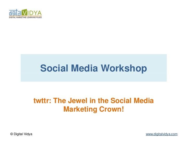 Social Media Workshop                  twttr: The Jewel in the Social Media                           Marketing Crown!© Di...