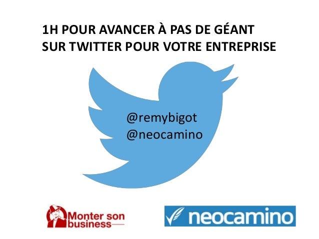 1H POUR AVANCER À PAS DE GÉANT  SUR TWITTER POUR VOTRE ENTREPRISE  @remybigot  @neocamino