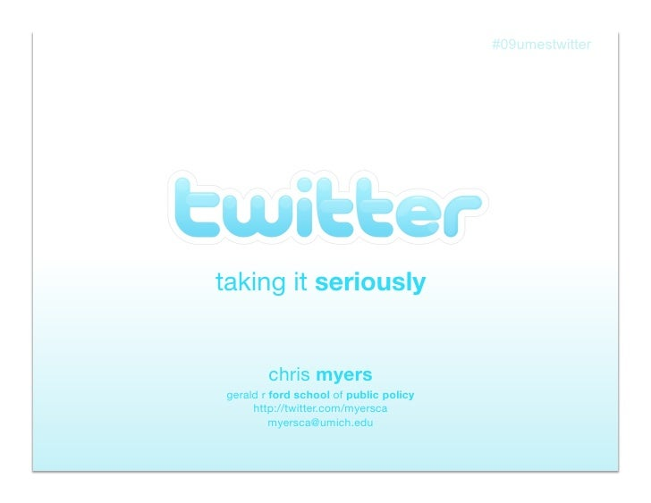 Twitter taking it  seriously chris  myers gerald r  ford school  of  public policy http://twitter.com/myersca [email_addre...