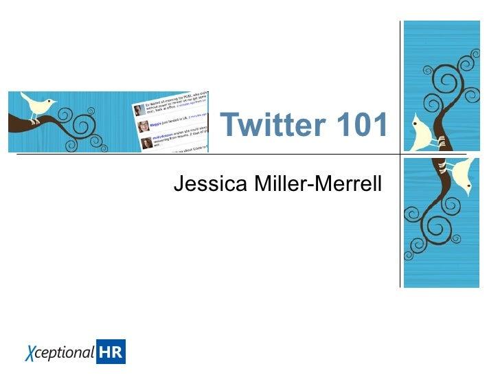 Twitter 101 Jessica Miller-Merrell