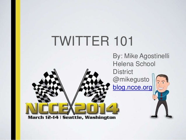 TWITTER 101 By: Mike Agostinelli Helena School District @mikegusto blog.ncce.org