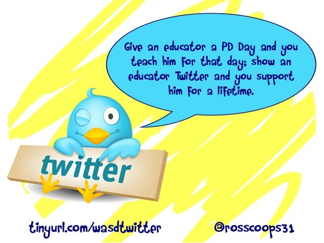 Give an educator a PD Day and you teach him for that day; show an educator Twitter and you support him for a lifetime. tin...