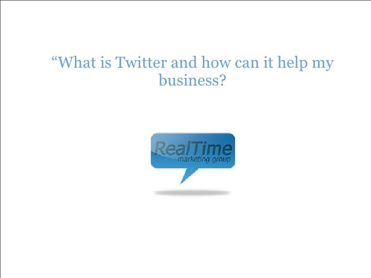 """""""What is Twitter and how can it help my                business?"""