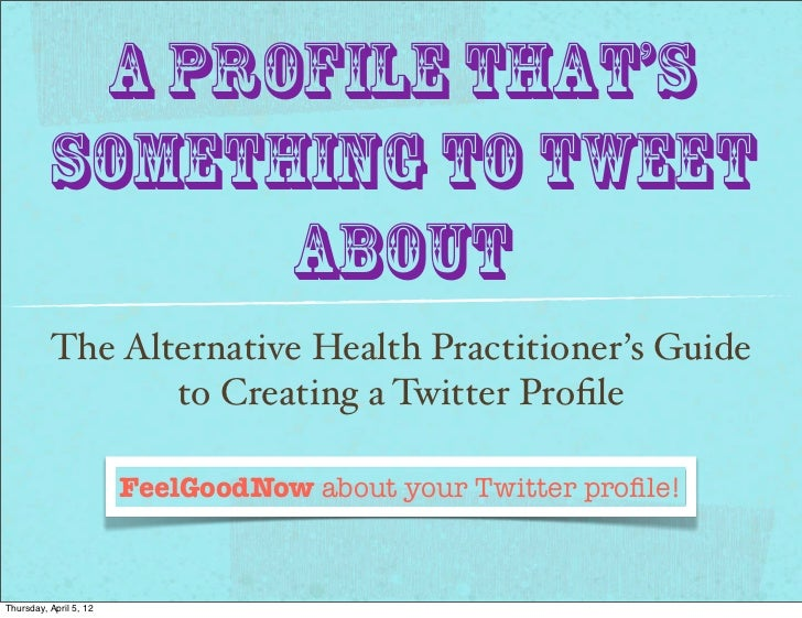 A Profile That's          Something to Tweet                About          The Alternative Health Practitioner's Guide    ...
