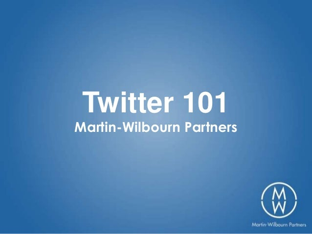 Twitter 101Martin-Wilbourn Partners