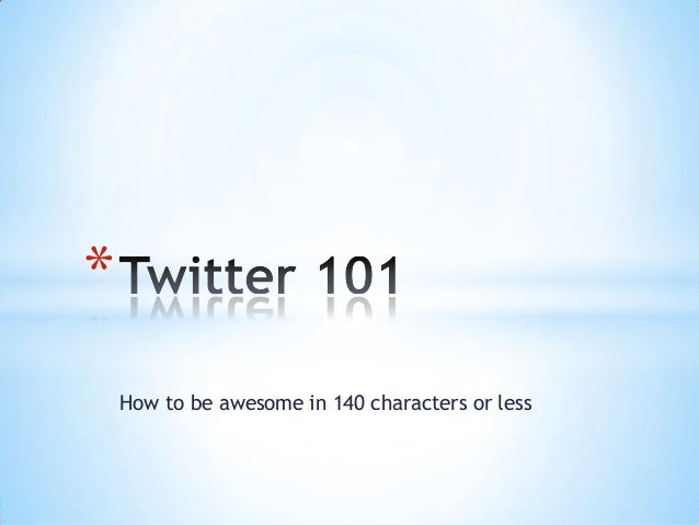 * How to be awesome in 140 characters or less